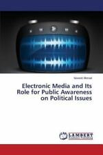 Electronic Media and Its Role for Public Awareness on Political Issues by...