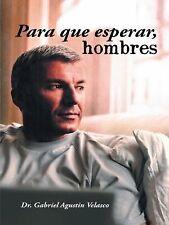 Para Que Esperar, Hombres by Gabriel Agustin Velasco (2013, Paperback)