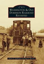 Images of Rail: Washington and Old Dominion Railroad Revisited by David A....