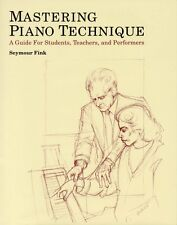 Mastering Piano Technique A Guide for Students Teachers and Performers 000331573