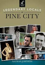 Legendary Locals: Legendary Locals of Pine City by Nathan Johnson (2014,...