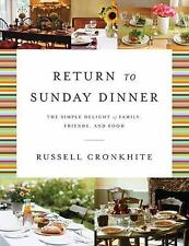 Return To Sunday Dinner: The Simple Delight Of Family, Friends, And Food