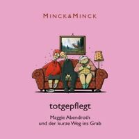 MINCK&MINCK -TOTGEPFLEGT:MAGGIE ABENDROTH UND DER KURZE WEG INS GRAB MP3 CD NEW