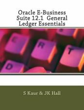 Oracle e-Business Suite 12. 1 General Ledger Essentials by S. Kaur and J. K....
