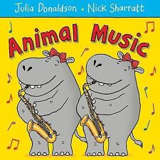 ANIMAL MUSIC by Julia Donaldson Children's Reading Picture Story Book New 2013