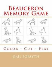 Beauceron Memory Game : Color - Cut - Play by Gail Forsyth (2015, Paperback)