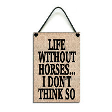 Handmade Wooden Life Without Horses Gift Home Sign/Plaque 428