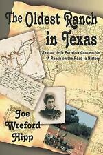Oldest Ranch in Texas : A Ranch on the Road to History: By Hipp, Joe