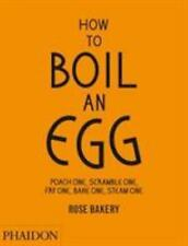 How to Boil an Egg : Poach One, Scramble One, Fry One, Bake One, Steam-ExLibrary