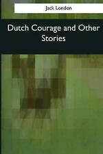 Dutch Courage and Other Stories by London, Jack 9781544081380 -Paperback