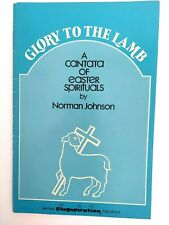 Glory to the Lamb A Cantata of Easter by Norman Johnson