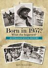 BORN IN 1957?.... Australian Social History....1957 Year Book....Birthday Books