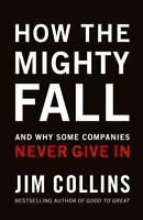 How the Mighty Fall : And Why Some Companies Never Give In by Jim Collins