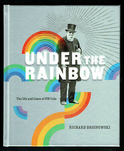 UNDER THE RAINBOW,RICHARD BROINOWSKI,THE LIFE AND TIMES,EW COLE HB,VGC,UNREAD.