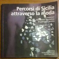Percorsi di Sicilia attraverso la moda - Gabriella Ferrera, Taormina 2001 - L