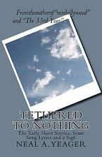 Tethered to Nothing : The Early Short Stories, Some Song Lyrics and a Sigh by...