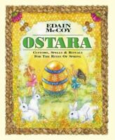 Ostara : Customs, Spells and Rituals for the Rites of Spring by McCoy, Edain