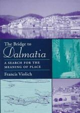 The Bridge to Dalmatia: A Search for the Meaning of Place Violich, Professor Fr
