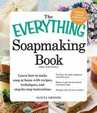 The Everything Soapmaking Book: Learn How to Make Soap at Home with Recipes, Tec
