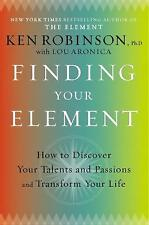 Finding Your Element : How to Discover Your Talents and Passions and...