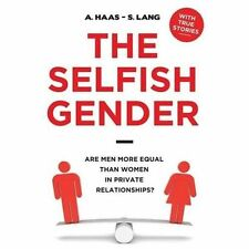 The Selfish Gender : Are Men More Equal Than Women in Private Relationships?...