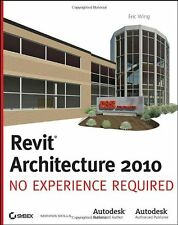 Revit Architecture 2010: No Experience Required by Eric Wing