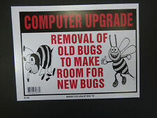 Computer Upgrade Remove Old Bugs to make room for New Bugs Funny Sign 9x12 N38