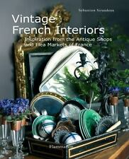 Vintage French Interiors: Inspiration from the Antique Shops and Flea Markets of