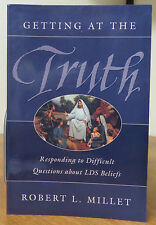 Getting at the Truth : Responding to Difficult Questions about LDS Beliefs  PB2