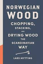 Norwegian Wood: Chopping, Stacking, and Drying Wood the Scandinavian Way by Lars Mytting (Hardback, 2015)