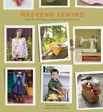 Weekend Sewing : More Than 40 Projects and Ideas for Inspired Stitching by Heath