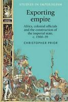 Exporting Empire: Africa, Colonial Officials and the Construction of the...