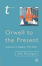 Orwell to the Present : Literature in England, 1945-2000 by Brannigan, John
