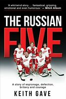 The Russian Five: A Story of Espionage, Defection, Bribery and ... by Keith Gave
