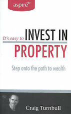 It's Easy to Invest in Property Step onto the Path to Wealth by Craig Turnbull