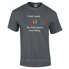 I DON'T NEED GOOGLE MY WIFE KNOWS EVERYTHING FUNNY GEEK T SHIRT