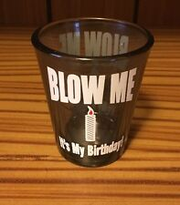 Blow Me - It's My Birthday Shot Glass