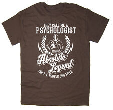 Psychologist T-Shirt - Absolute Legend! Funny T-Shirt available in 6 colours.