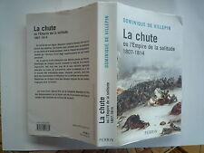 2008 LA CHUTE OU L'EMPIRE DE LA SOLITUDE 1807 - 1814 DE DOMINIQUE DE VILLEPIN