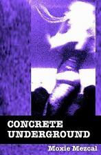 Concrete Underground by Moxie Mezcal (2010, Paperback)