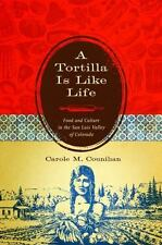 A Tortilla Is Like Life: Food And Culture In The San Luis Valley Of Colorado:...