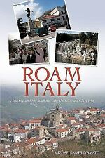 Roam Italy : A Teacher and His Students Take the Ultimate Class Trip by...