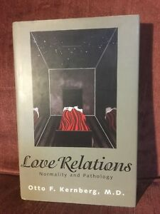 Love Relations: Normality and Pathology by Otto F. Kernberg, M.D. (Hardback)