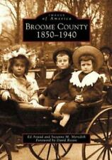 Images of America Ser.: Broome County, 1850-1940 by Ed Aswad and Suzanne M....