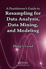 A Practitioner's  Guide to Resampling for Data Analysis, Data Mining, and Modeli