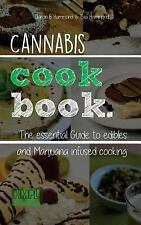Cannabis Cookbook : The Essential Guide to Edibles and Cooking with Marijuana...