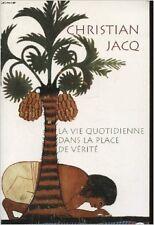 JACQ CHRISTIAN - LA vie quotidienne dans la place de verite - 2000 - Broché