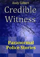 Credible Witness: Paranormal Police Stories by Andy Gilbert (Paperback, 2017)