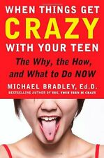 When Things Get Crazy with Your Teen: The Why, the How, and What to do Now by Mi