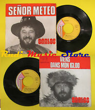 LP 45 7'' CARLOS Senor meteoViens dans mon igloo france GT 46.516 no cd mc dvd